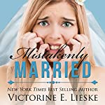 Mistakenly Married | Victorine E. Lieske