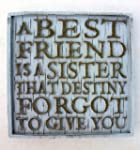 'A best friend is a sister...' (no. 1...