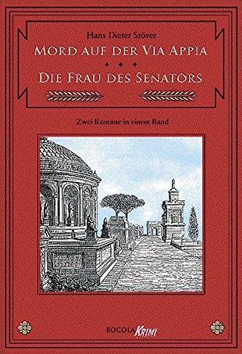 Mord auf der Via Appia / Die Frau des Senators. Zwei C.V.T.-Romane in einem Band