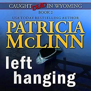 Left Hanging (Caught Dead in Wyoming, Book 2) Audiobook