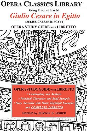 Handel GIULIO CESARE in EGITTO Opera Study Guide and Libretto: (JULIUS CAESAR in EGYPT) (Opera Classics Library)