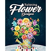 Relaxing Flower Designs: An Adult Coloring Book Featuring Beautiful Floral Designs for Stress Relief and Relaxation