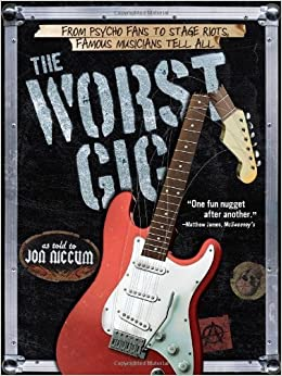 Book The Worst Gig: From Psycho Fans to Stage Riots, Famous Musicians Tell All by Niccum, Jon (October 1, 2013)
