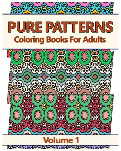 Pure Patterns 1: Coloring Books For Adults (Volume 1)