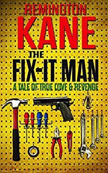 The Fix-it Man: A Tale of True Love & Revenge by [Kane, Remington]
