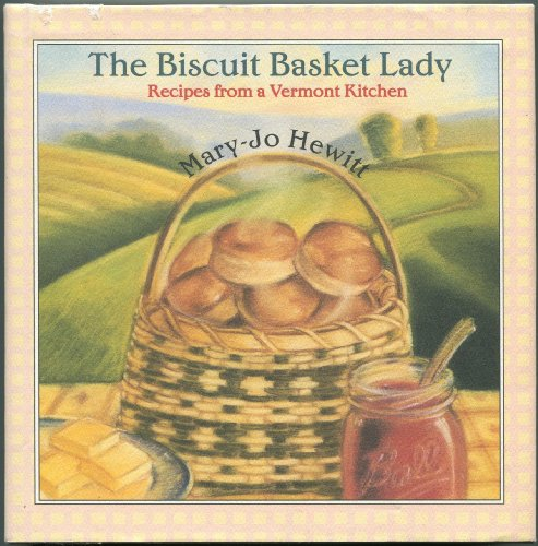 Biscuit Basket Lady Recipes from Vermont by Mary-Jo Hewitt