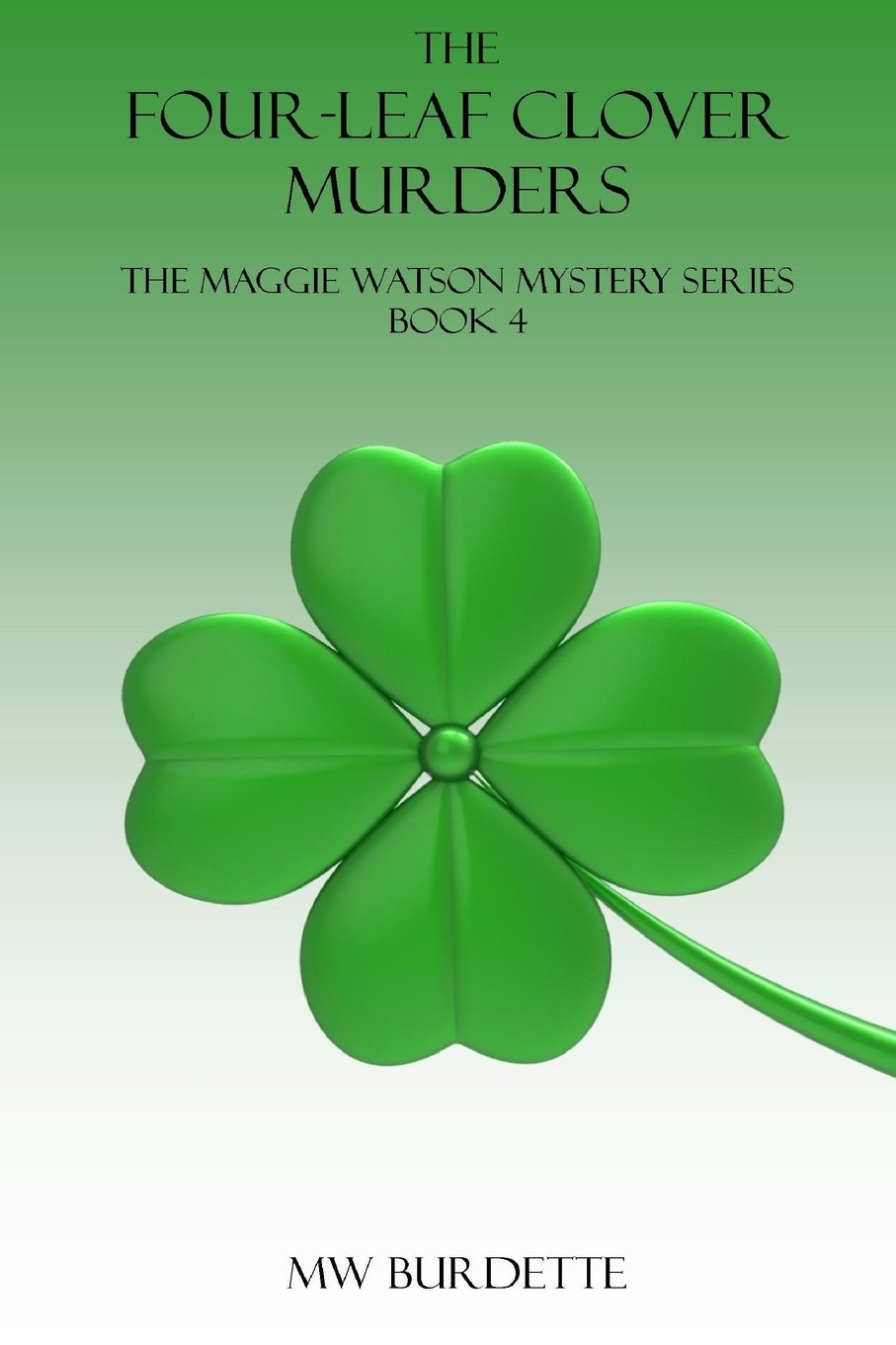 The Four Leaf Clover Murders The Lt Maggie Watson Murder Series