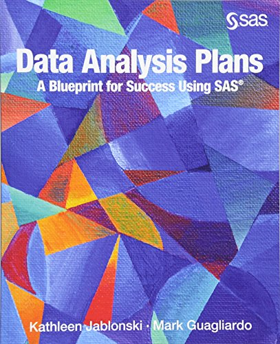 Data Analysis Plans: A Blueprint for Success Using SAS: How to Plan Your First Analytics Project