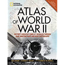 Atlas of World War II: History's Greatest Conflict Revealed Through Rare Wartime Maps and New Cartography