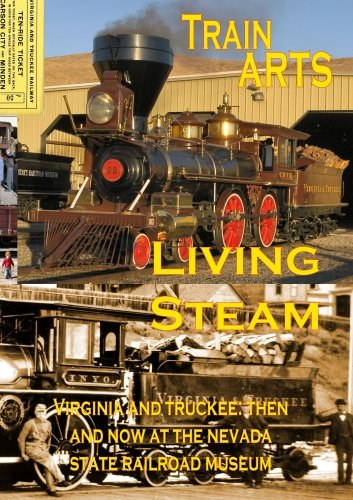 Living Steam: Virginia and Truckee Then and Now At the Nevada State Railroad ()