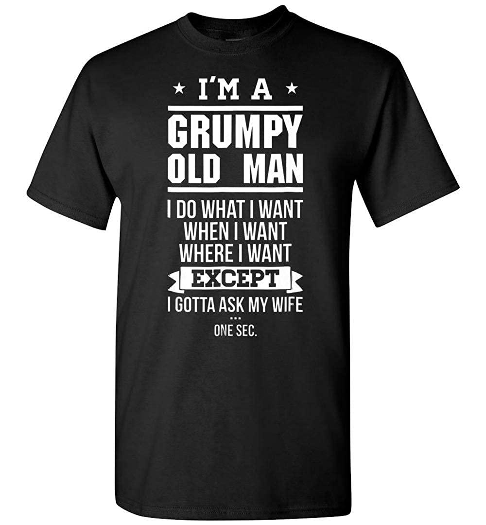 Im A Grumpy Old Man I Do What I Want T Shirt
