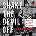Shake the Devil Off: A True Story of the Murder that Rocked New Orleans   Ethan Brown