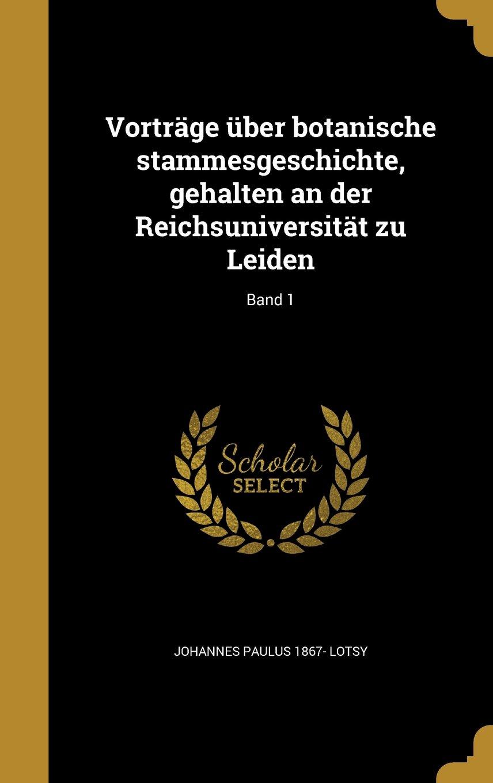 Read Online Vortrage Uber Botanische Stammesgeschichte, Gehalten an Der Reichsuniversitat Zu Leiden; Band 1 (German Edition) pdf epub