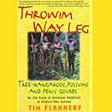 Throwim Way Leg: Tree-Kangaroos, Possums, and Penis Gourds: On the Track of Unknown Mammals in Wildest New Guinea