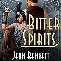 Bitter Spirits: Roaring Twenties, Book 1 Audiobook by Jenn Bennett Narrated by Amy Landon