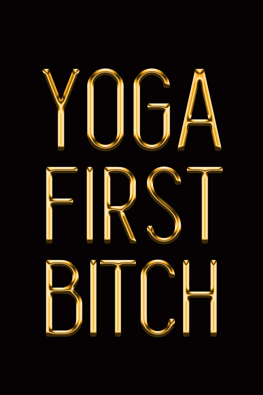 Yoga First Bitch: Elegant Gold & Black Notebook | Show Them ...
