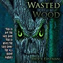 Wasted Wood Audiobook by Brock Eastman Narrated by Brandon Ruiter