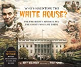 Who's Haunting the White House?: The President's Mansion and the Ghosts Who Live There by Jeff Belanger (2012-08-07)