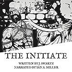 The Initiate   J. Swartz