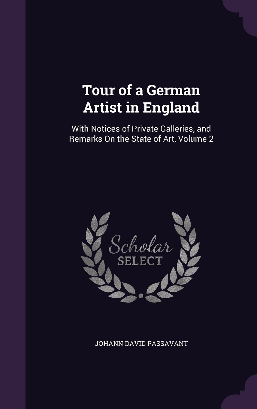 Read Online Tour of a German Artist in England: With Notices of Private Galleries, and Remarks on the State of Art, Volume 2 PDF