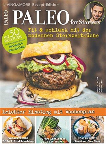 Paleo for Starters: Fit & schlank mit der modernen Steinzeitküche