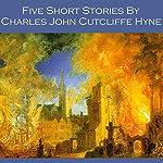 Five Short Stories by Charles John Cutcliffe Hyne | Charles John Cutcliffe Hyne
