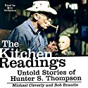 The Kitchen Readings: Untold Stories of Hunter S. Thompson Audiobook by Michael Cleverly, Bob Braudis Narrated by Eric Tollefson