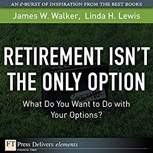 Retirement Isn't the Only Option Audiobook