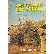 Ghost Towns of the Yukon