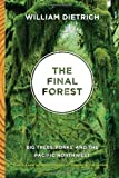 The Final Forest: Big Trees, Forks, and the Pacific Northwest, William Dietrich, 0295990627