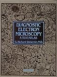 Diagnostic Electron Microscopy : A Text-Atlas, Dickersin, Richard G., 0896401375