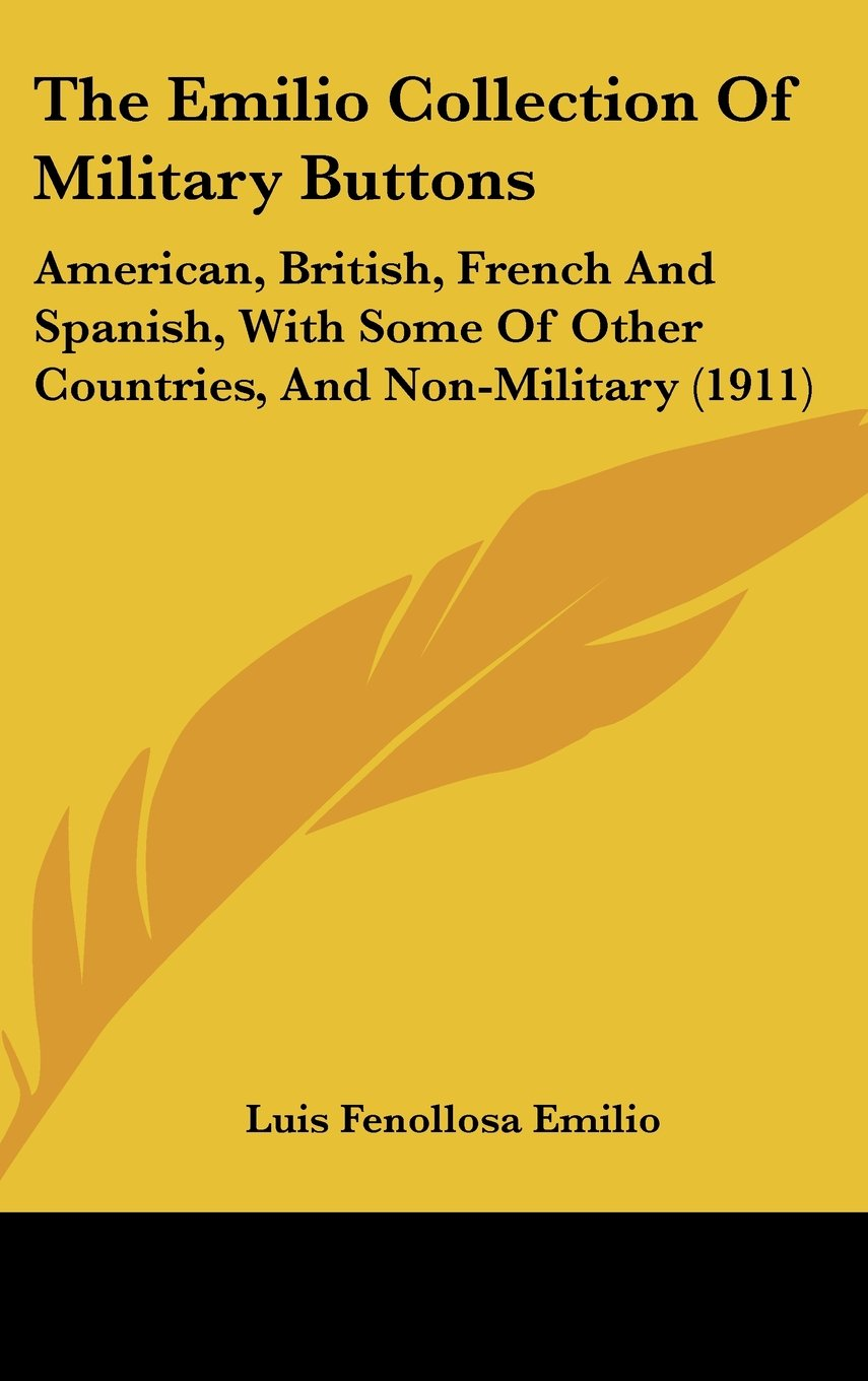 The Emilio Collection Of Military Buttons: American, British, French And Spanish, With Some Of Other Countries, And Non-Military (1911) ebook