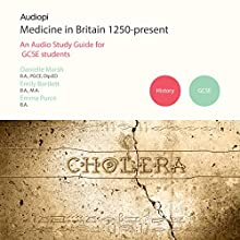 Medicine in Britain 1250-Present: A Study Guide for GCSE History Audiobook by Danielle Marsh, Emily Bartlett, Emma Purce Narrated by Robbie Curran, Zoe Lambrakis