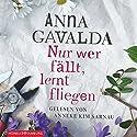 Nur wer fällt, lernt fliegen Hörbuch von Anna Gavalda Gesprochen von: Anneke Kim Sarnau