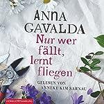 Nur wer fällt, lernt fliegen | Anna Gavalda