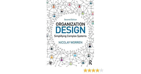 Amazon Com Organization Design Simplifying Complex Systems Ebook Worren Nicolay Kindle Store