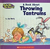 A Book about Throwing Tantrums, Joy Wilt Berry, 0717285863