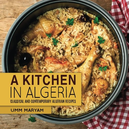 A Kitchen in Algeria: Classical and Contemporary Algerian Recipes