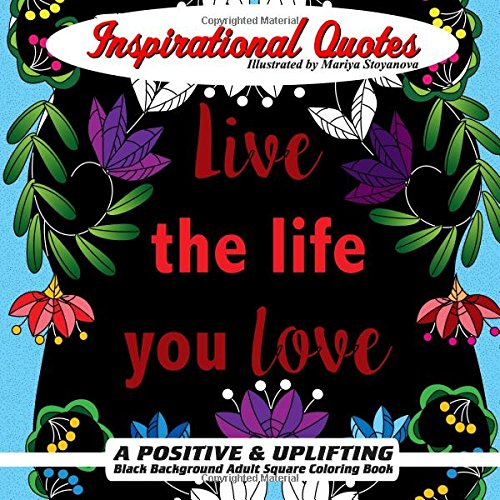 Inspirational Quotes: A Positive & Uplifting Black Background Adult Square Coloring Book (Beautiful Adult Coloring Books) (Volume 88)