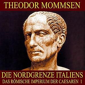 Die Nordgrenze Italiens (Das Römische Imperium der Caesaren 1) Hörbuch