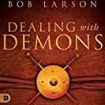 Dealing with Demons: An Introductory Guide to Exorcism and Discerning Evil Spirits | Bob Larson