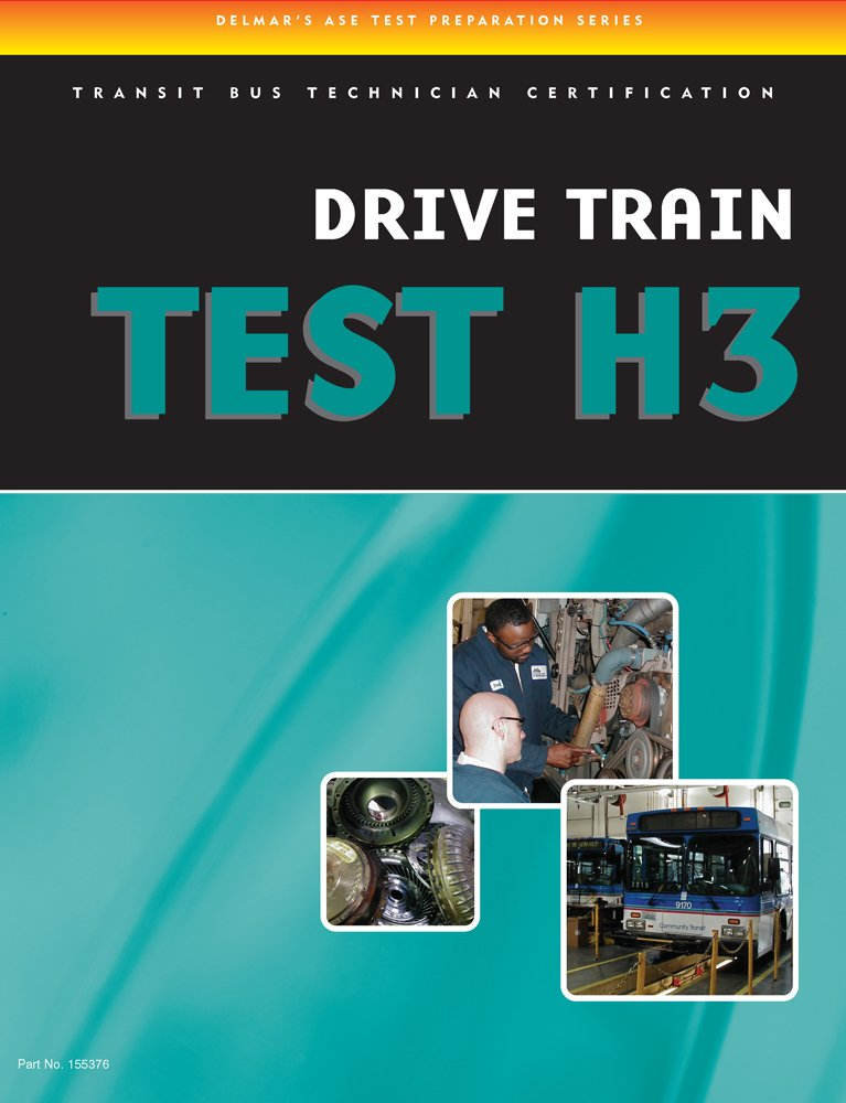 ASE Test Preparation - Transit Bus H3, Drive Train (DELMAR LEARNING'S ASE TEST PREP SERIES)