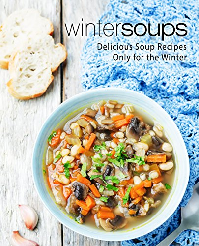 Winter Soups: Delicious Soup Recipes Only for the Winter by [Press, BookSumo]