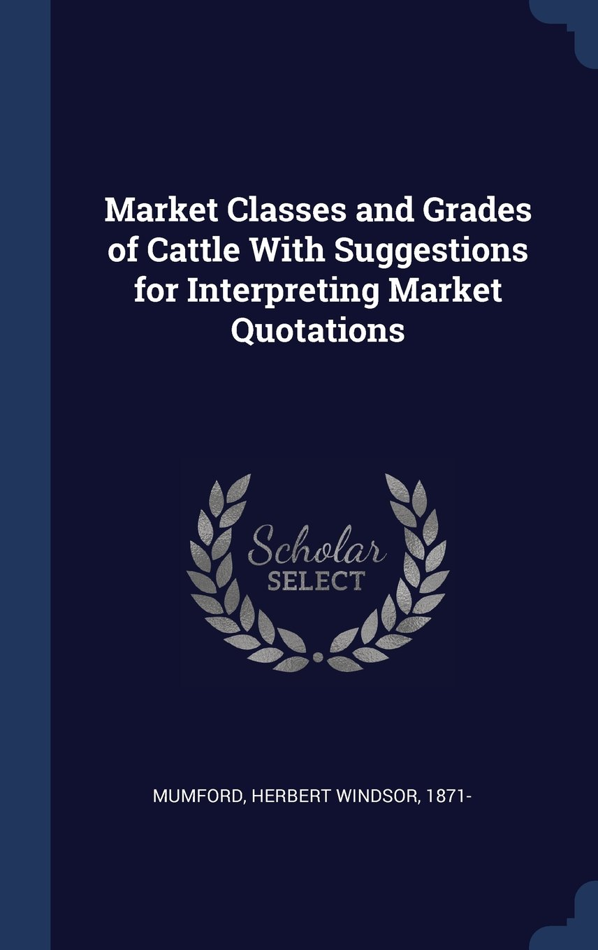 Market Classes and Grades of Cattle With Suggestions for Interpreting Market Quotations ebook