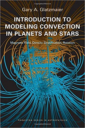 Introduction to Modeling Convection in Planets and Stars: Magnetic Field, Density Stratification, Rotation (Princeton Series in Astrophysics) by Gary A. Glatzmaier (2013-11-24)