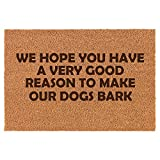 Daylor Coir Door Mat Doormat Funny We Hope You Have A Very Good Reason to Make Our Dogs Bark