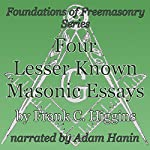 Four Lesser-Known Masonic Essays: Foundations of Freemasonry Series | Frank C. Higgins
