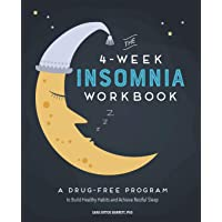 The 4-Week Insomnia Workbook: A Drug-Free Program to Build Healthy Habits and Achieve...