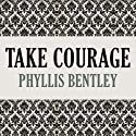 Take Courage Audiobook by Phyllis Bentley Narrated by Angèle Masters