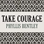 Take Courage | Phyllis Bentley